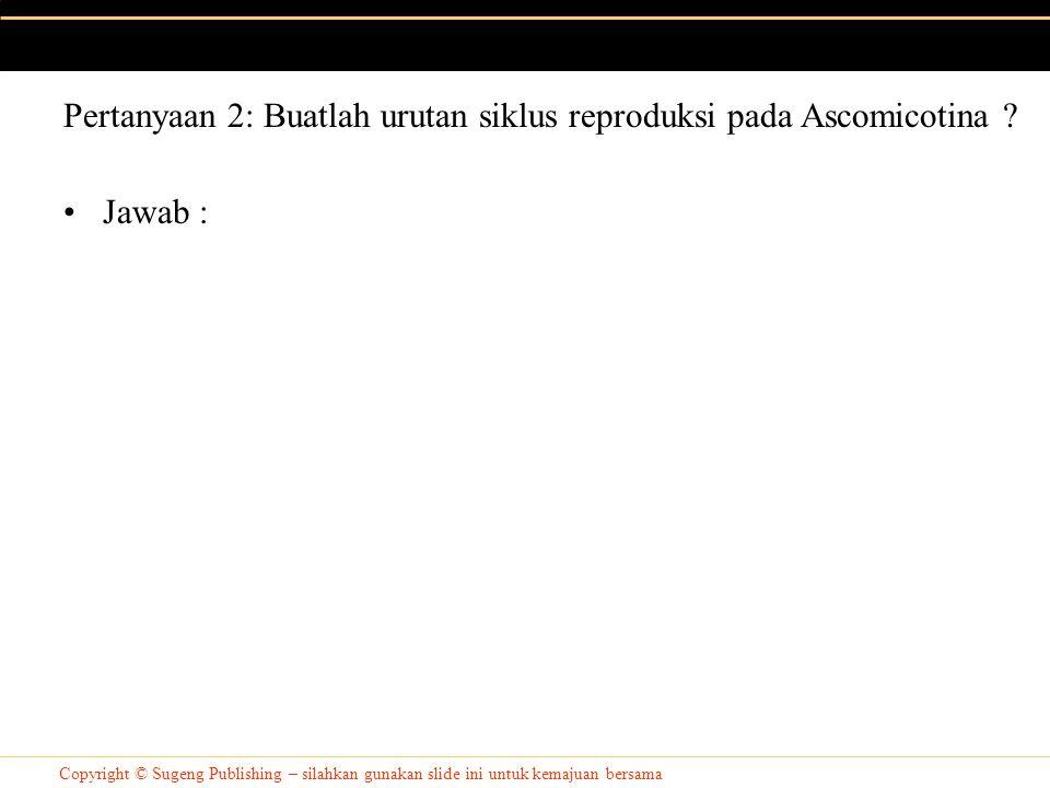 Pertanyaan 2: Buatlah urutan siklus reproduksi pada Ascomicotina