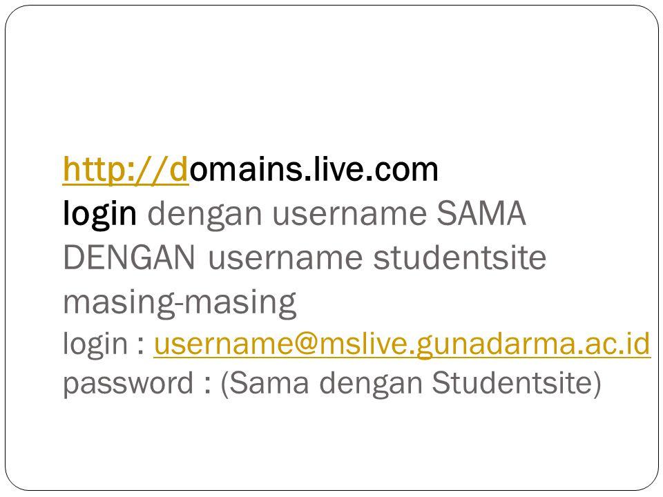 http://domains.live.com login dengan username SAMA DENGAN username studentsite masing-masing login : username@mslive.gunadarma.ac.id password : (Sama dengan Studentsite)