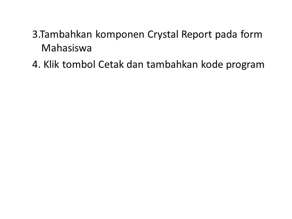 3.Tambahkan komponen Crystal Report pada form Mahasiswa