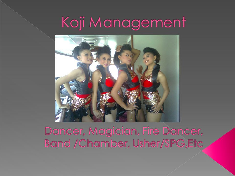Koji Management Dancer, Magician, Fire Dancer, Band /Chamber, Usher/SPG,Etc