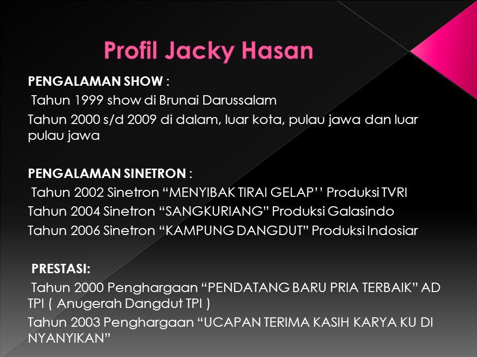 Profil Jacky Hasan PENGALAMAN SHOW :