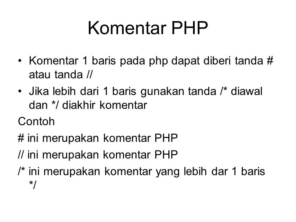 Komentar PHP Komentar 1 baris pada php dapat diberi tanda # atau tanda // Jika lebih dari 1 baris gunakan tanda /* diawal dan */ diakhir komentar.