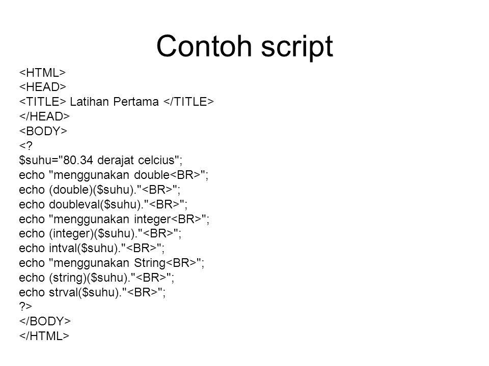 Contoh script <HTML> <HEAD>