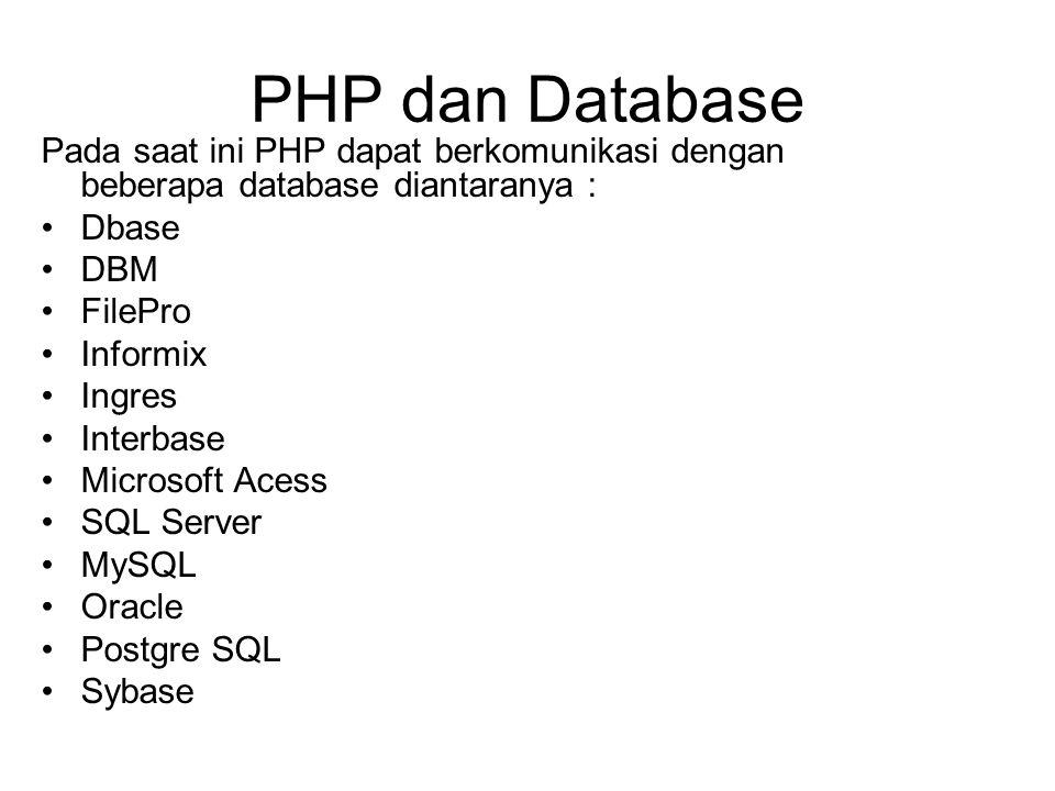 PHP dan Database Pada saat ini PHP dapat berkomunikasi dengan beberapa database diantaranya : Dbase.