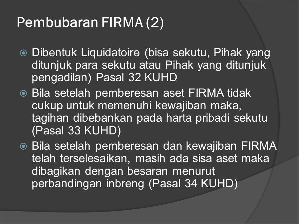 Pembubaran FIRMA (2) Dibentuk Liquidatoire (bisa sekutu, Pihak yang ditunjuk para sekutu atau Pihak yang ditunjuk pengadilan) Pasal 32 KUHD.