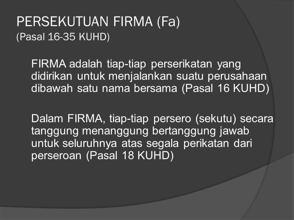 PERSEKUTUAN FIRMA (Fa) (Pasal 16-35 KUHD)