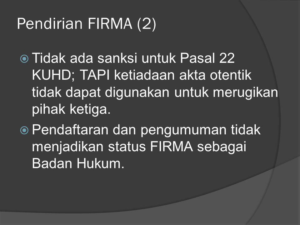 Pendirian FIRMA (2) Tidak ada sanksi untuk Pasal 22 KUHD; TAPI ketiadaan akta otentik tidak dapat digunakan untuk merugikan pihak ketiga.