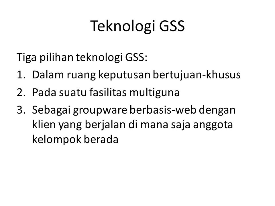 Teknologi GSS Tiga pilihan teknologi GSS:
