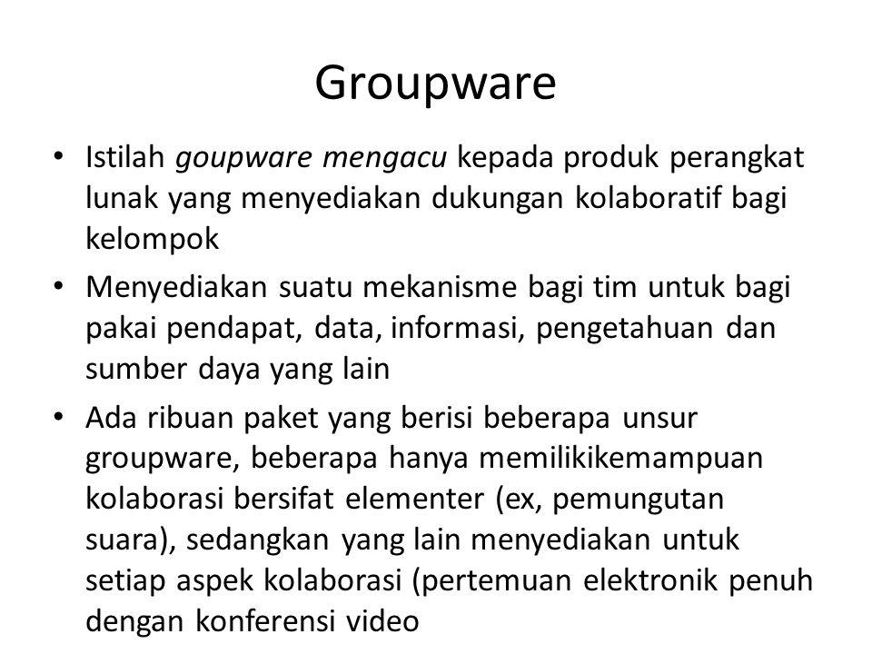 Groupware Istilah goupware mengacu kepada produk perangkat lunak yang menyediakan dukungan kolaboratif bagi kelompok.