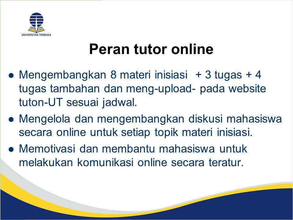 Peran tutor online Mengembangkan 8 materi inisiasi + 3 tugas + 4 tugas tambahan dan meng-upload- pada website tuton-UT sesuai jadwal.
