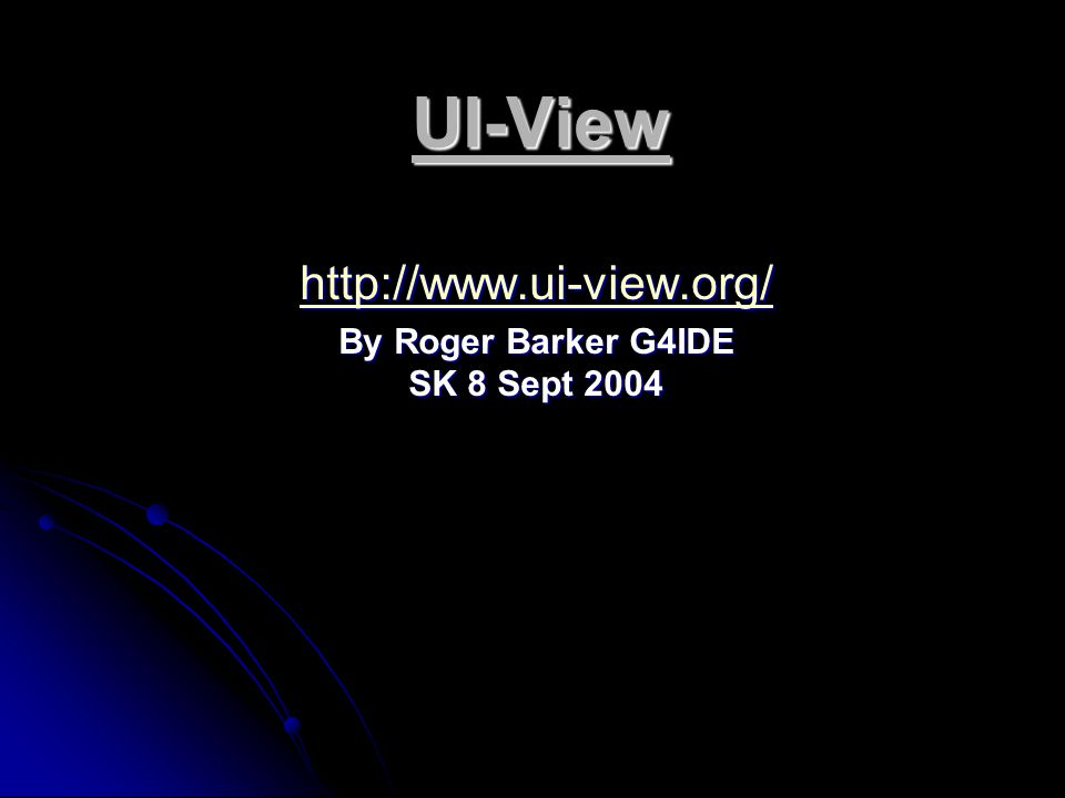 http://www.ui-view.org/ By Roger Barker G4IDE SK 8 Sept 2004