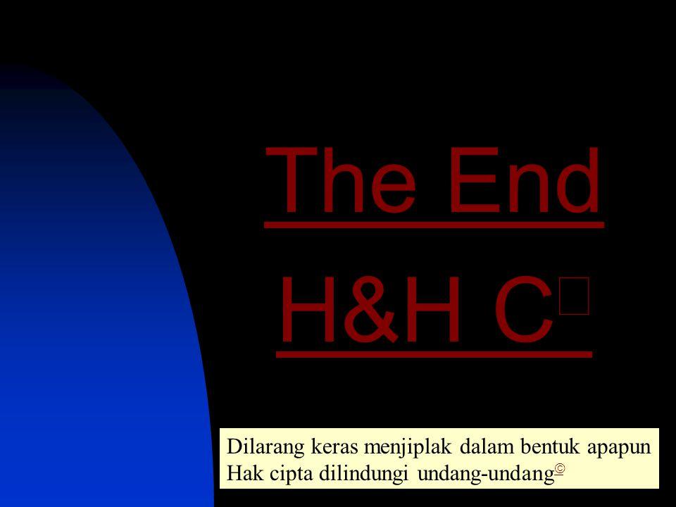 The End H&H Cã Dilarang keras menjiplak dalam bentuk apapun
