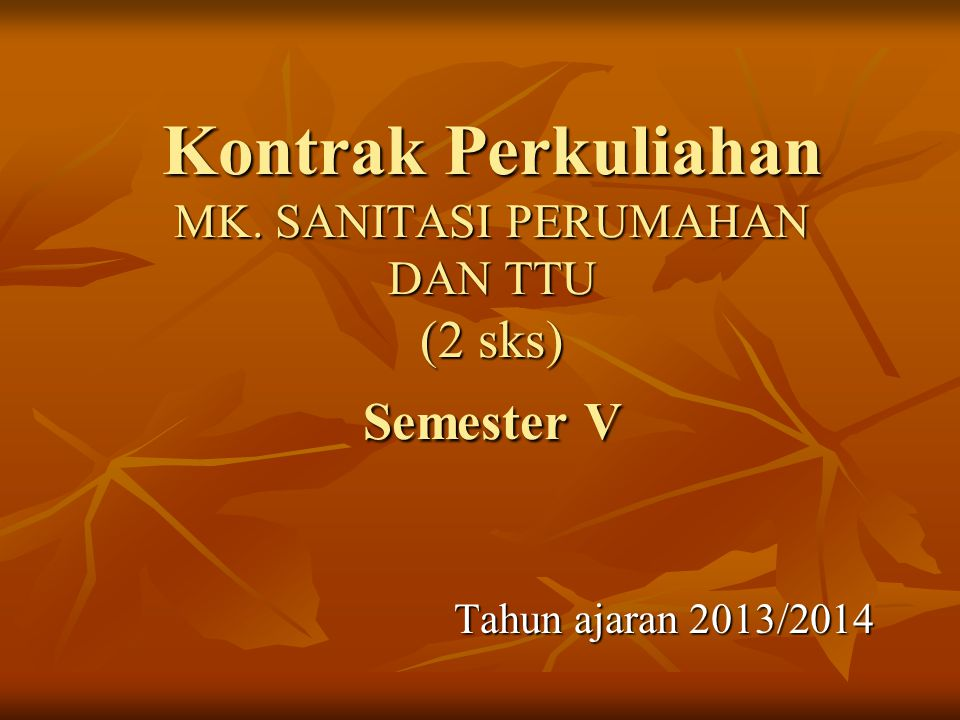 Kontrak Perkuliahan MK. SANITASI PERUMAHAN DAN TTU (2 sks) Semester V