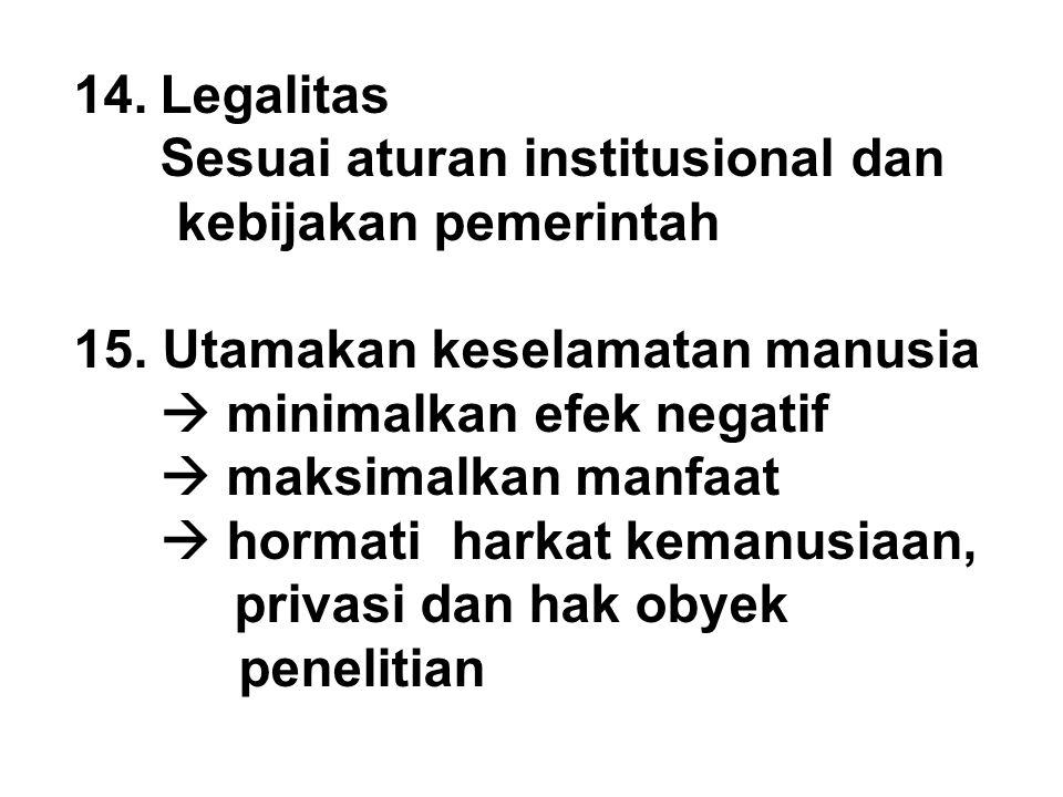 Legalitas Sesuai aturan institusional dan. kebijakan pemerintah. 15. Utamakan keselamatan manusia.