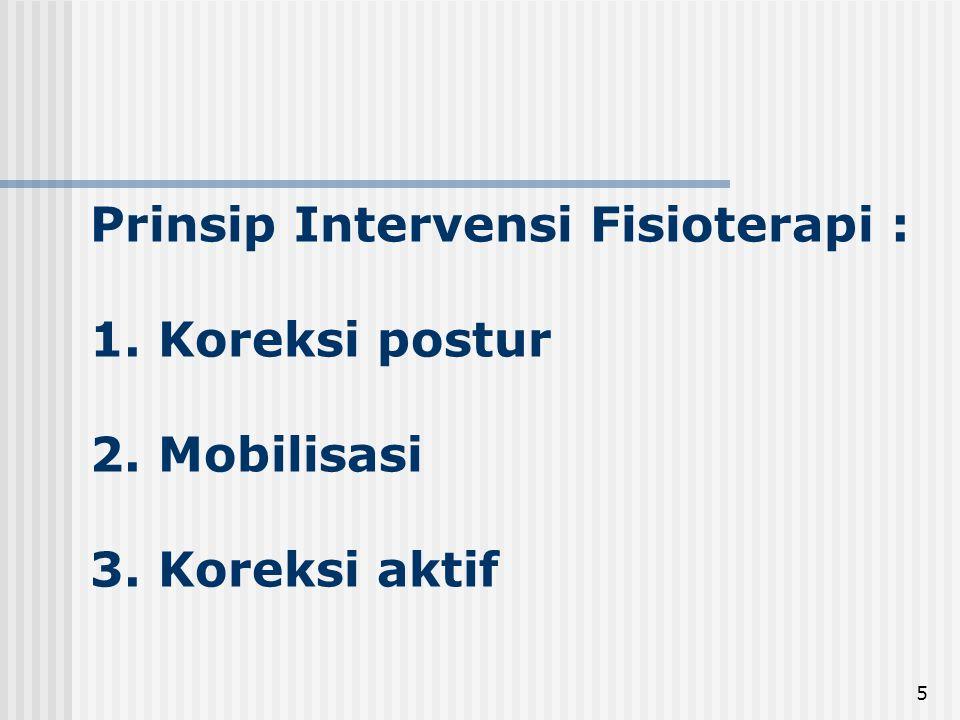 Prinsip Intervensi Fisioterapi : 1. Koreksi postur 2. Mobilisasi 3