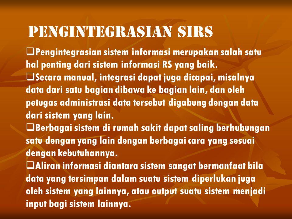 PENGINTEGRASIAN SIRS Pengintegrasian sistem informasi merupakan salah satu hal penting dari sistem informasi RS yang baik.