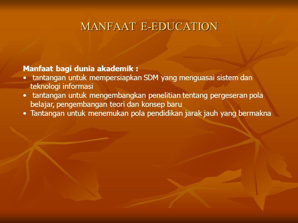 MANFAAT E-EDUCATION Manfaat bagi dunia akademik :