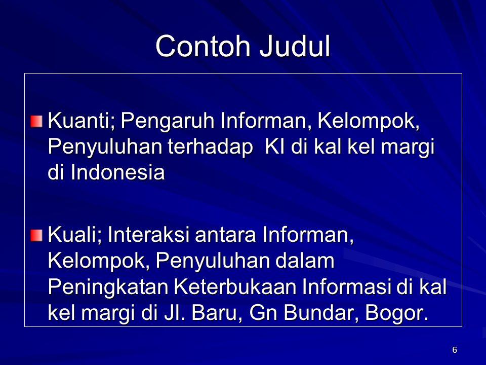 Contoh Judul Kuanti; Pengaruh Informan, Kelompok, Penyuluhan terhadap KI di kal kel margi di Indonesia.