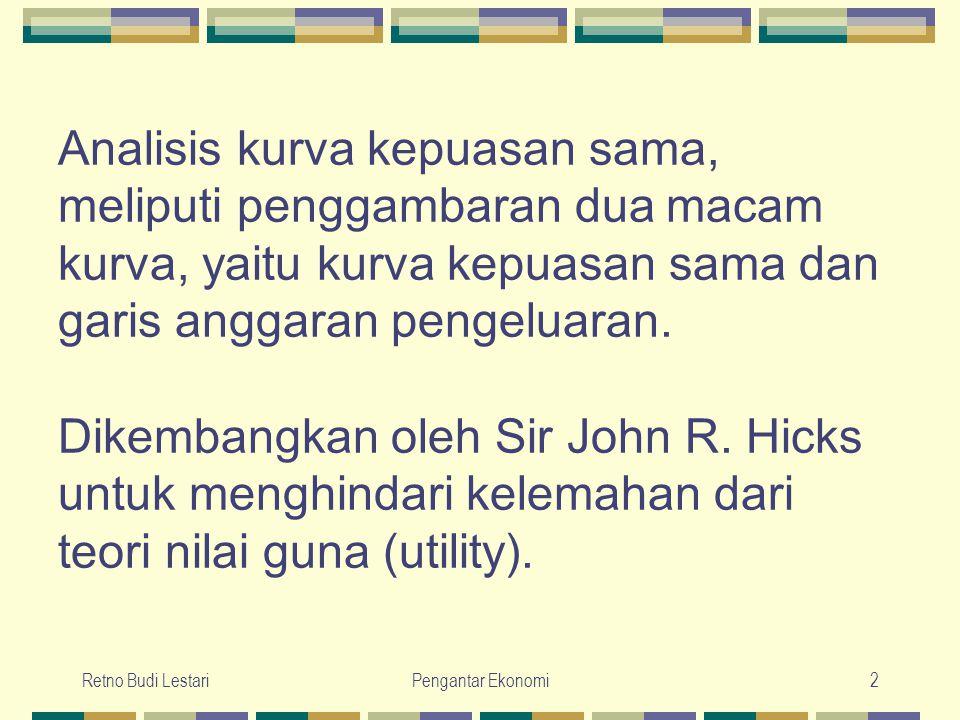 Analisis kurva kepuasan sama, meliputi penggambaran dua macam kurva, yaitu kurva kepuasan sama dan garis anggaran pengeluaran. Dikembangkan oleh Sir John R. Hicks untuk menghindari kelemahan dari teori nilai guna (utility).
