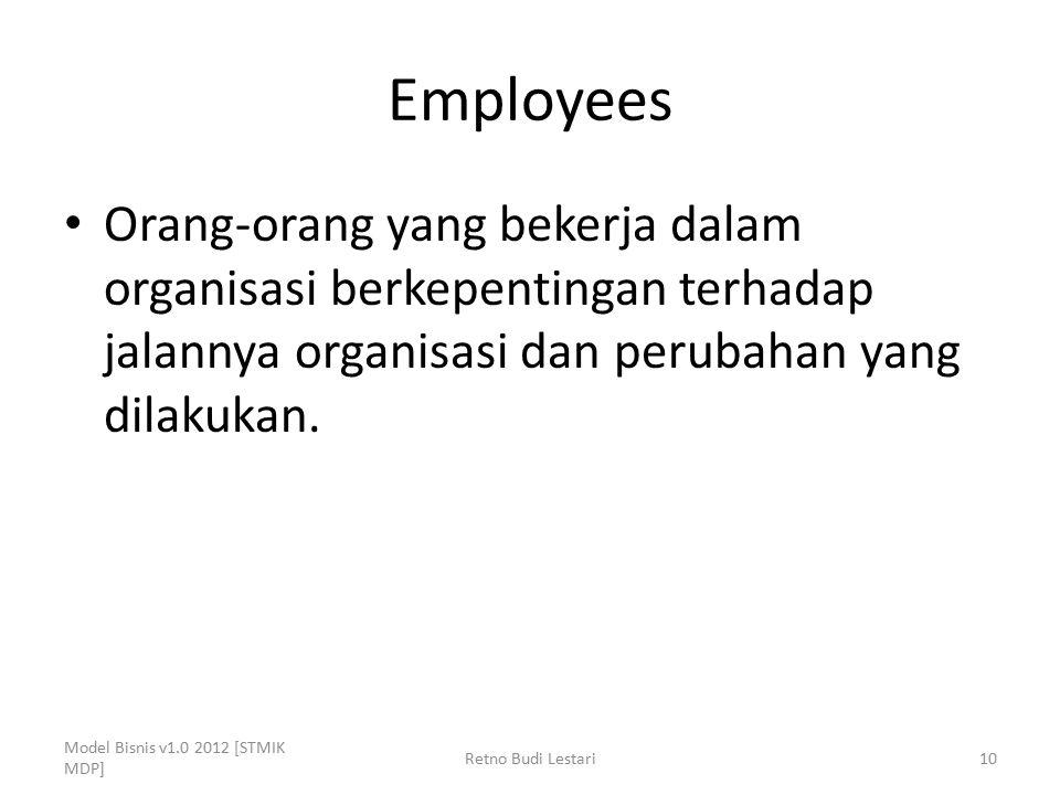 Employees Orang-orang yang bekerja dalam organisasi berkepentingan terhadap jalannya organisasi dan perubahan yang dilakukan.