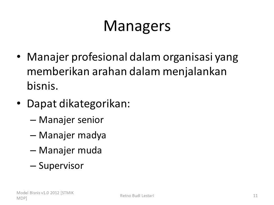 Managers Manajer profesional dalam organisasi yang memberikan arahan dalam menjalankan bisnis. Dapat dikategorikan: