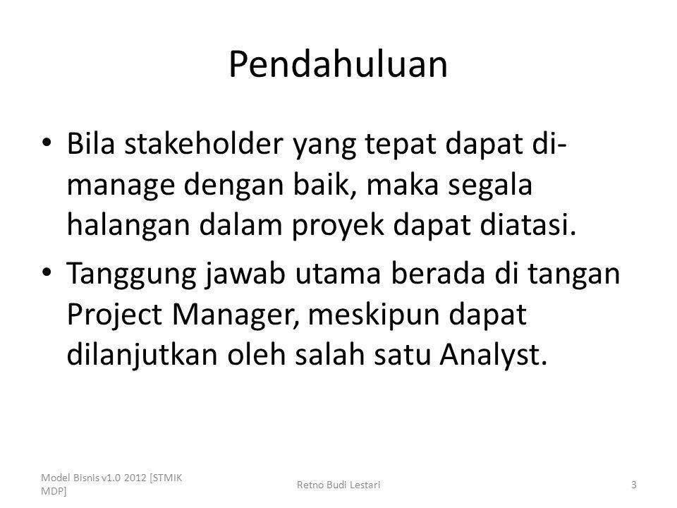 Pendahuluan Bila stakeholder yang tepat dapat di-manage dengan baik, maka segala halangan dalam proyek dapat diatasi.