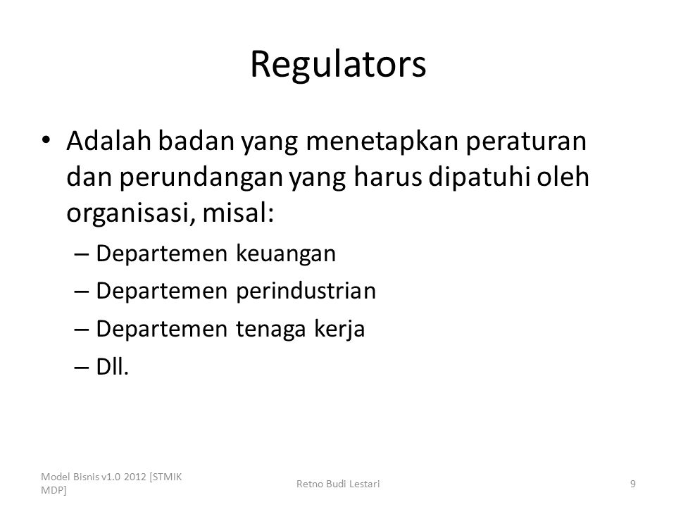 Regulators Adalah badan yang menetapkan peraturan dan perundangan yang harus dipatuhi oleh organisasi, misal: