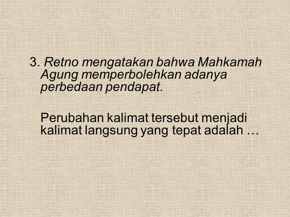 3. Retno mengatakan bahwa Mahkamah Agung memperbolehkan adanya perbedaan pendapat.
