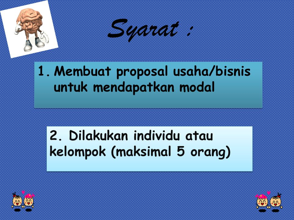 Syarat : Membuat proposal usaha/bisnis untuk mendapatkan modal
