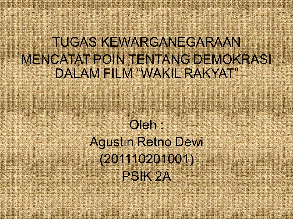 TUGAS KEWARGANEGARAAN MENCATAT POIN TENTANG DEMOKRASI DALAM FILM WAKIL RAKYAT Oleh : Agustin Retno Dewi (201110201001) PSIK 2A