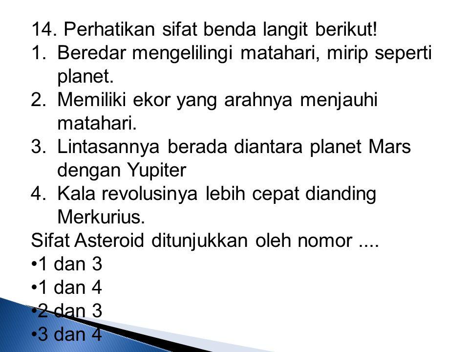 14. Perhatikan sifat benda langit berikut!
