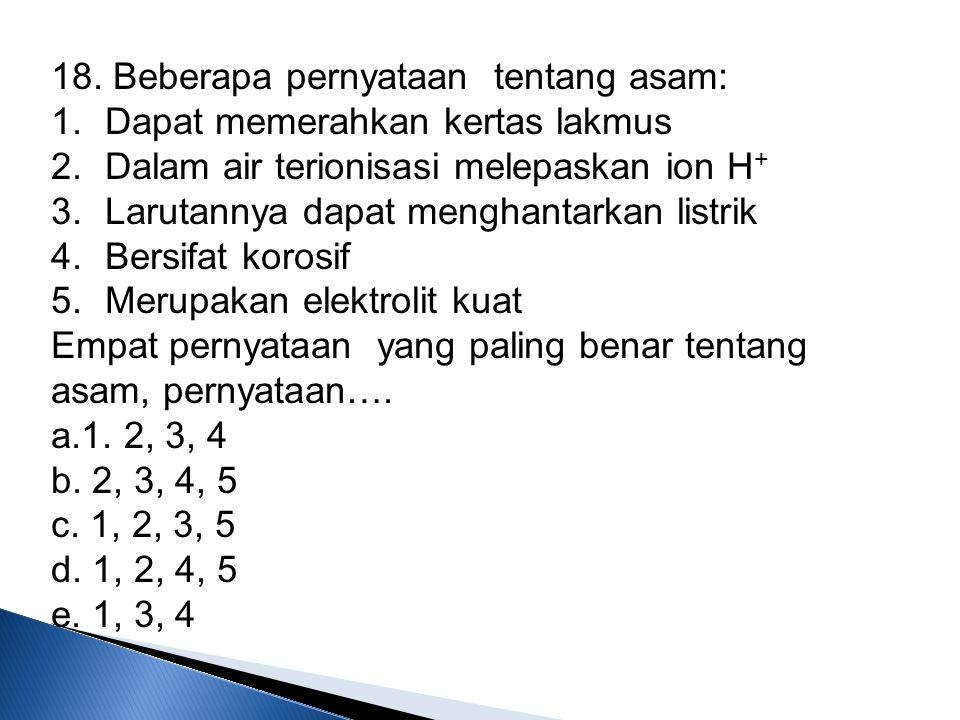 18. Beberapa pernyataan tentang asam: