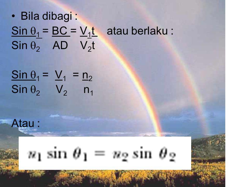 Bila dibagi : Sin 1 = BC = V1t atau berlaku : Sin 2 AD V2t. Sin 1 = V1 = n2. Sin 2 V2 n1.