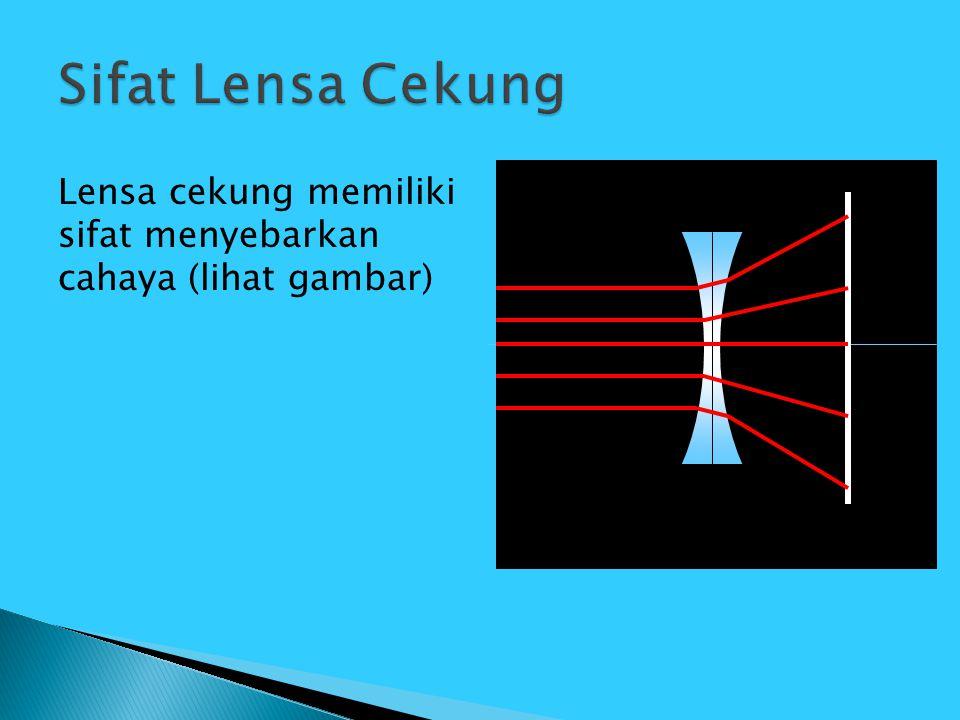 Sifat Lensa Cekung Lensa cekung memiliki sifat menyebarkan cahaya (lihat gambar)
