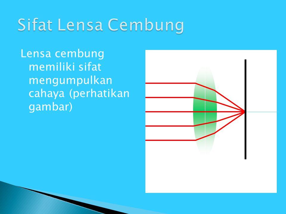 Sifat Lensa Cembung Lensa cembung memiliki sifat mengumpulkan cahaya (perhatikan gambar)