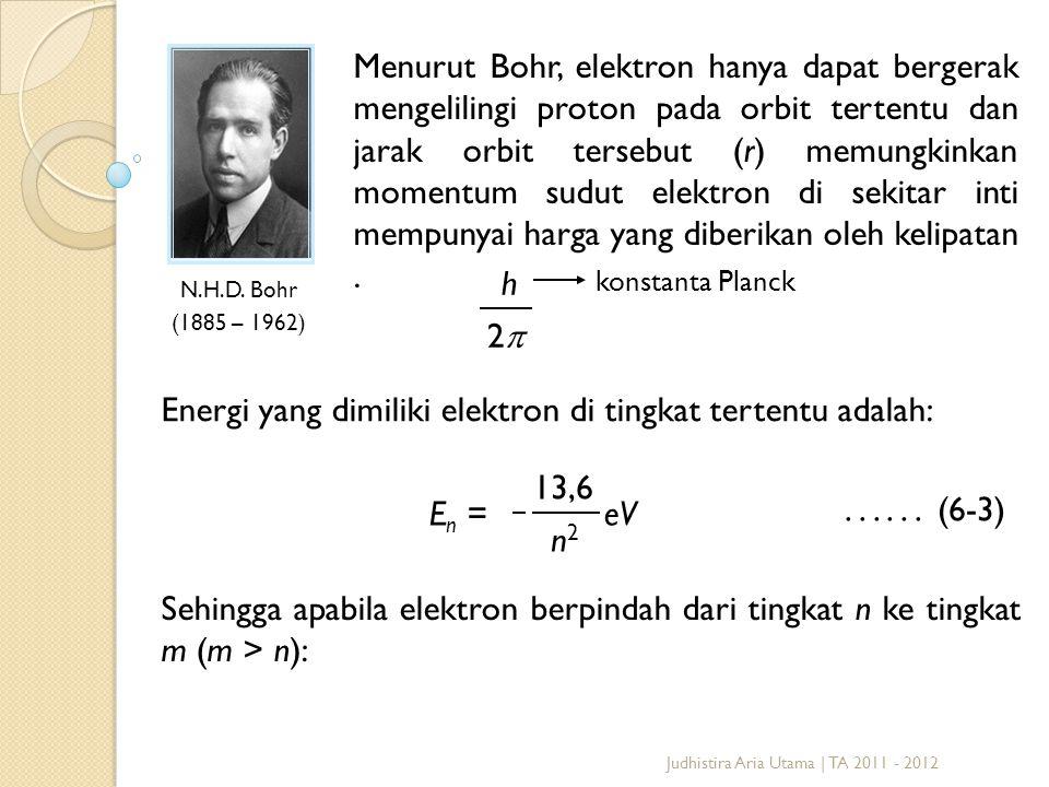 Energi yang dimiliki elektron di tingkat tertentu adalah: