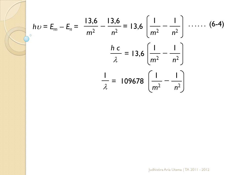h = Em – En = 13,6 m2 n2 = 13,6 1 . . . . . . (6-4) h c  1 m2 = 13,6