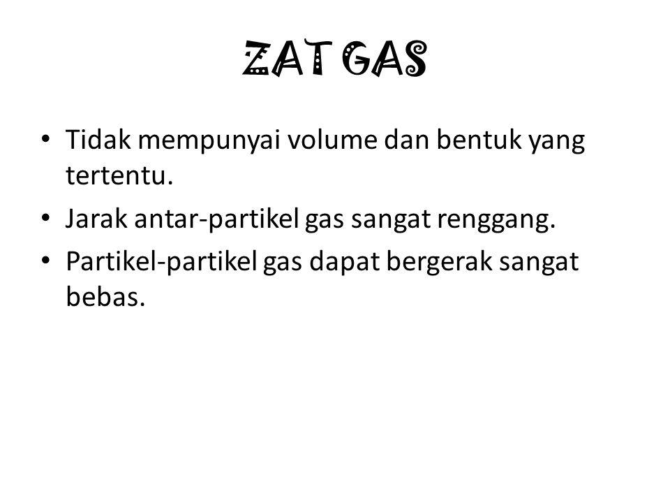 ZAT GAS Tidak mempunyai volume dan bentuk yang tertentu.