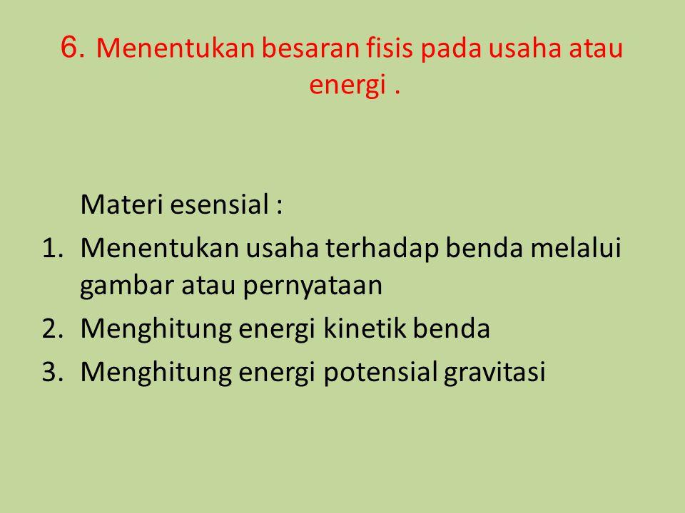 6. Menentukan besaran fisis pada usaha atau energi .