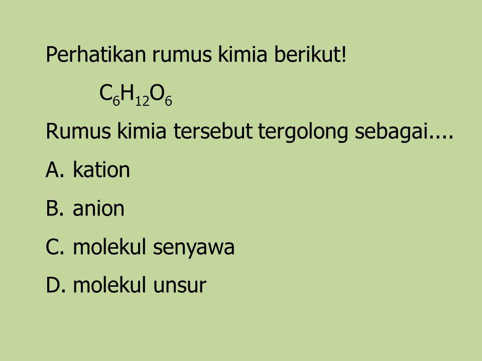 Perhatikan rumus kimia berikut!
