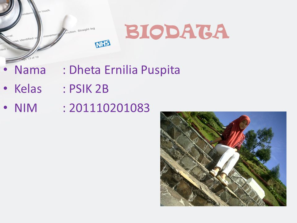 BIODATA Nama : Dheta Ernilia Puspita Kelas : PSIK 2B