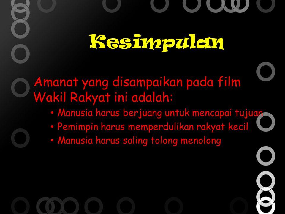 Kesimpulan Amanat yang disampaikan pada film Wakil Rakyat ini adalah: