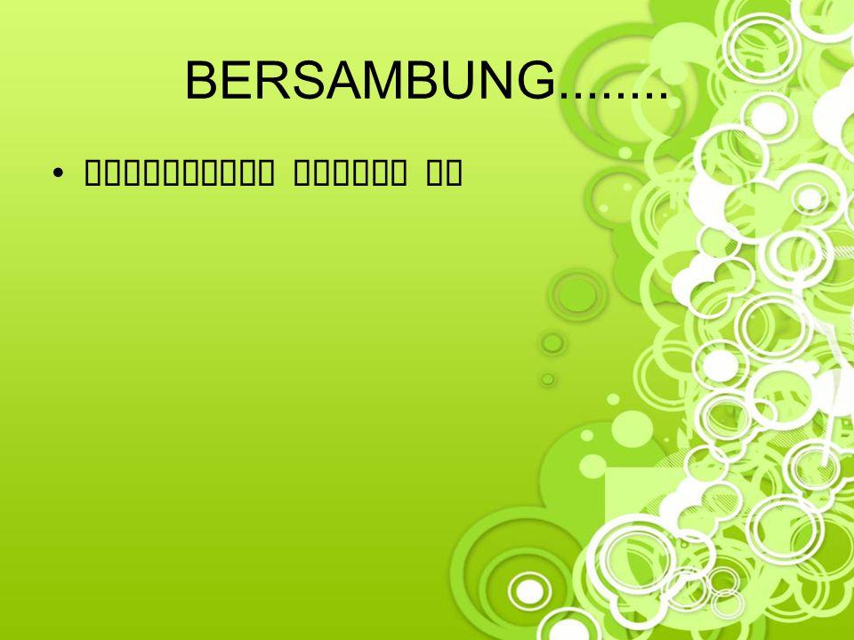 BERSAMBUNG........ Connective Tissue II