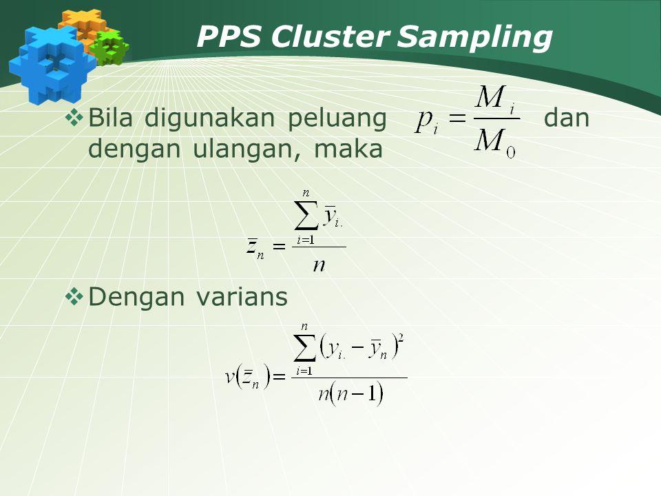 PPS Cluster Sampling Bila digunakan peluang dan dengan ulangan, maka