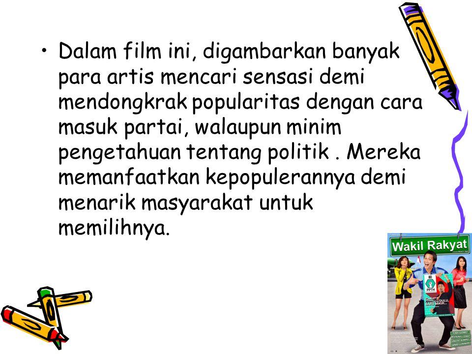 Dalam film ini, digambarkan banyak para artis mencari sensasi demi mendongkrak popularitas dengan cara masuk partai, walaupun minim pengetahuan tentang politik .
