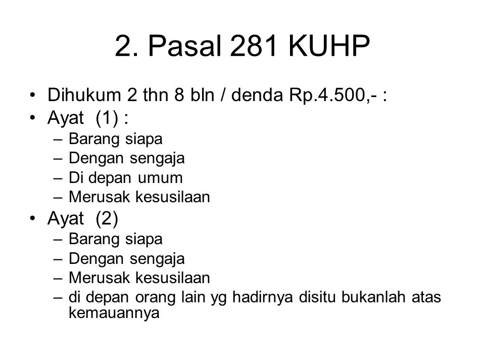2. Pasal 281 KUHP Dihukum 2 thn 8 bln / denda Rp.4.500,- : Ayat (1) :