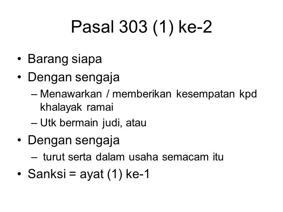 Pasal 303 (1) ke-2 Barang siapa Dengan sengaja Sanksi = ayat (1) ke-1