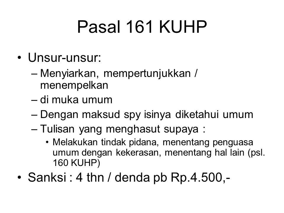 Pasal 161 KUHP Unsur-unsur: Sanksi : 4 thn / denda pb Rp.4.500,-