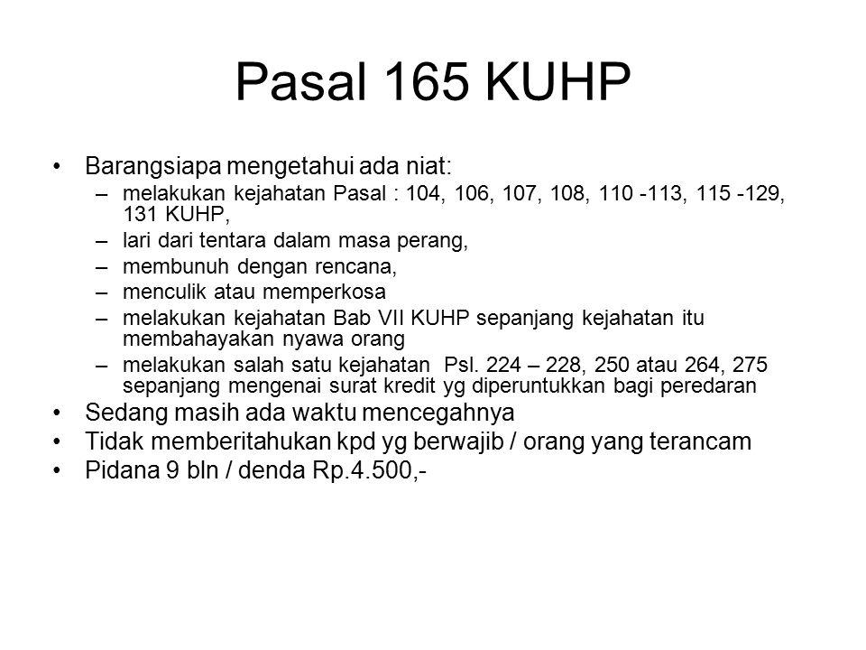 Pasal 165 KUHP Barangsiapa mengetahui ada niat: