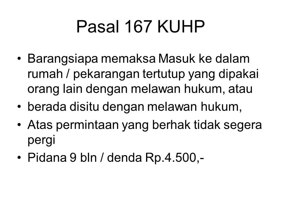 Pasal 167 KUHP Barangsiapa memaksa Masuk ke dalam rumah / pekarangan tertutup yang dipakai orang lain dengan melawan hukum, atau.